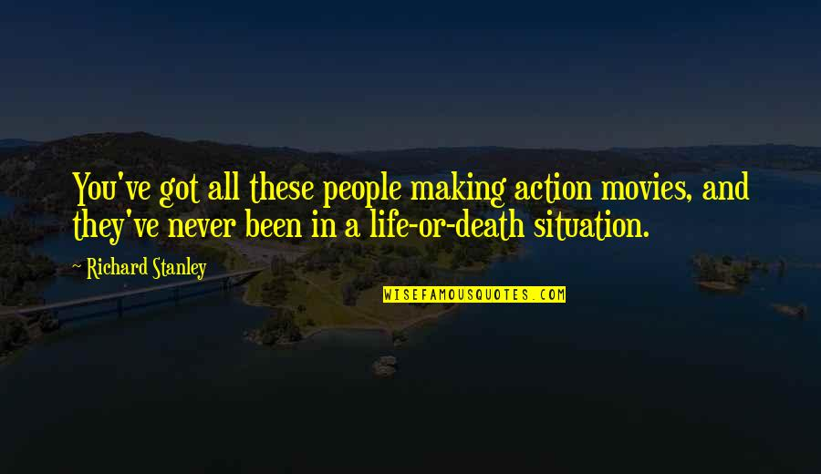 Life Situation Quotes By Richard Stanley: You've got all these people making action movies,