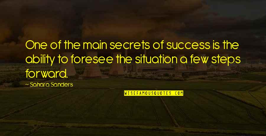 Life Situation Quotes By Sahara Sanders: One of the main secrets of success is