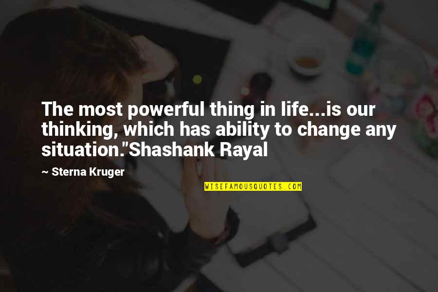 Life Situation Quotes By Sterna Kruger: The most powerful thing in life...is our thinking,
