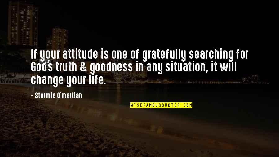 Life Situation Quotes By Stormie O'martian: If your attitude is one of gratefully searching