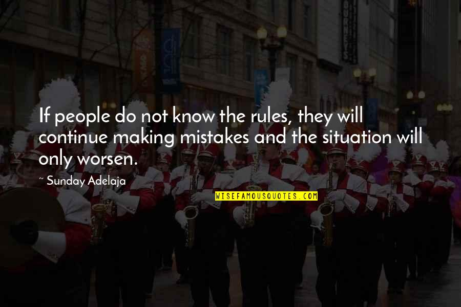 Life Situation Quotes By Sunday Adelaja: If people do not know the rules, they