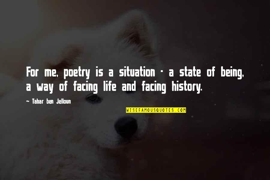 Life Situation Quotes By Tahar Ben Jelloun: For me, poetry is a situation - a