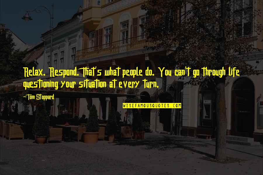 Life Situation Quotes By Tom Stoppard: Relax. Respond. That's what people do. You can't