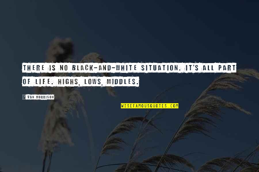 Life Situation Quotes By Van Morrison: There is no black-and-white situation. It's all part