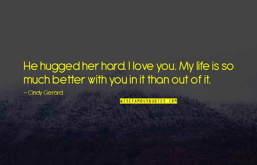 Life So Much Better Quotes By Cindy Gerard: He hugged her hard. I love you. My