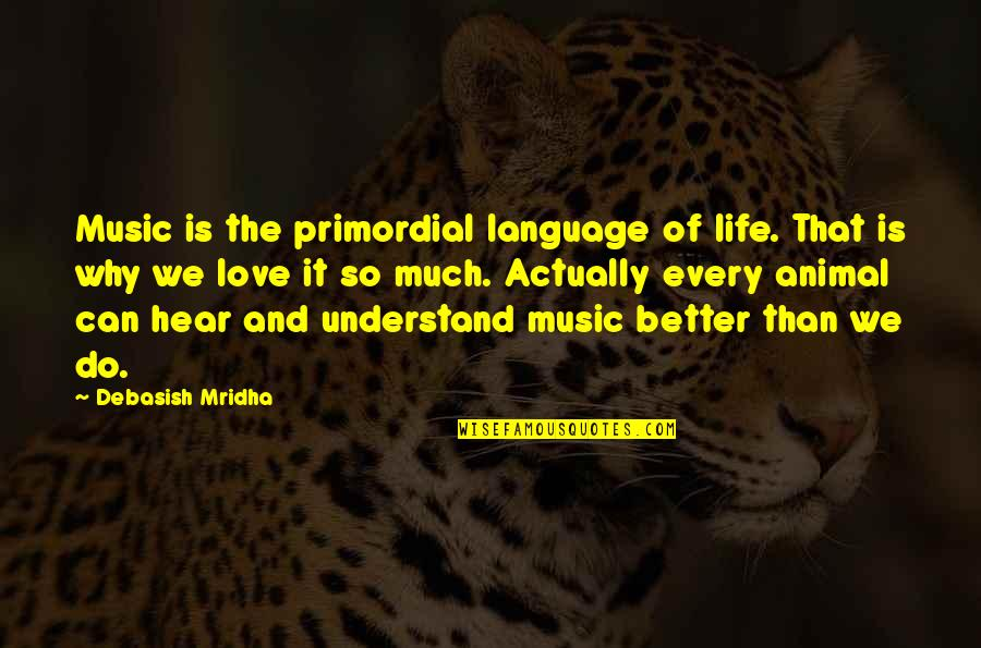 Life So Much Better Quotes By Debasish Mridha: Music is the primordial language of life. That