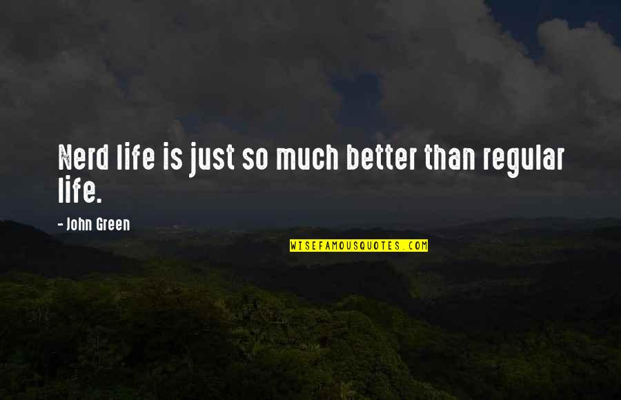 Life So Much Better Quotes By John Green: Nerd life is just so much better than