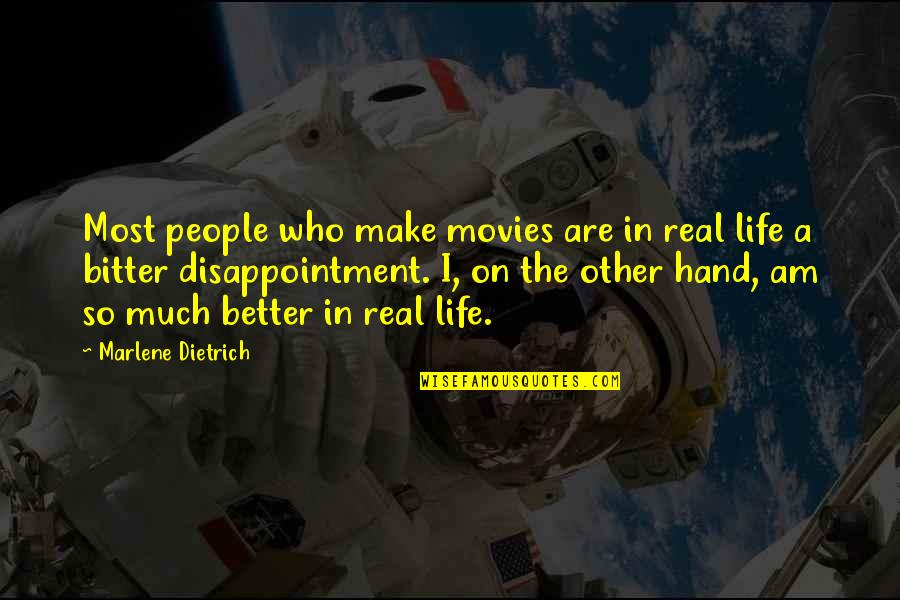 Life So Much Better Quotes By Marlene Dietrich: Most people who make movies are in real