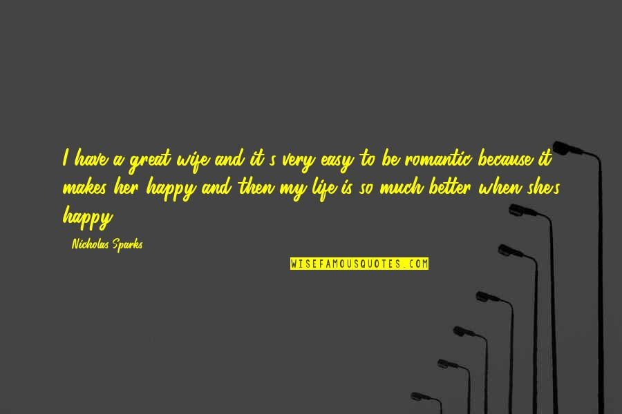 Life So Much Better Quotes By Nicholas Sparks: I have a great wife and it's very