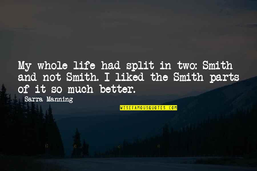 Life So Much Better Quotes By Sarra Manning: My whole life had split in two: Smith