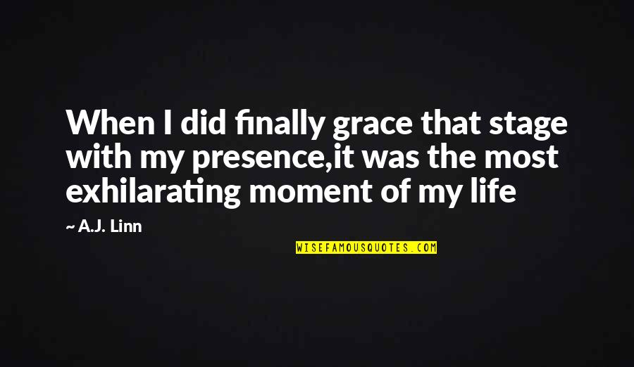 Life Stage Quotes By A.J. Linn: When I did finally grace that stage with