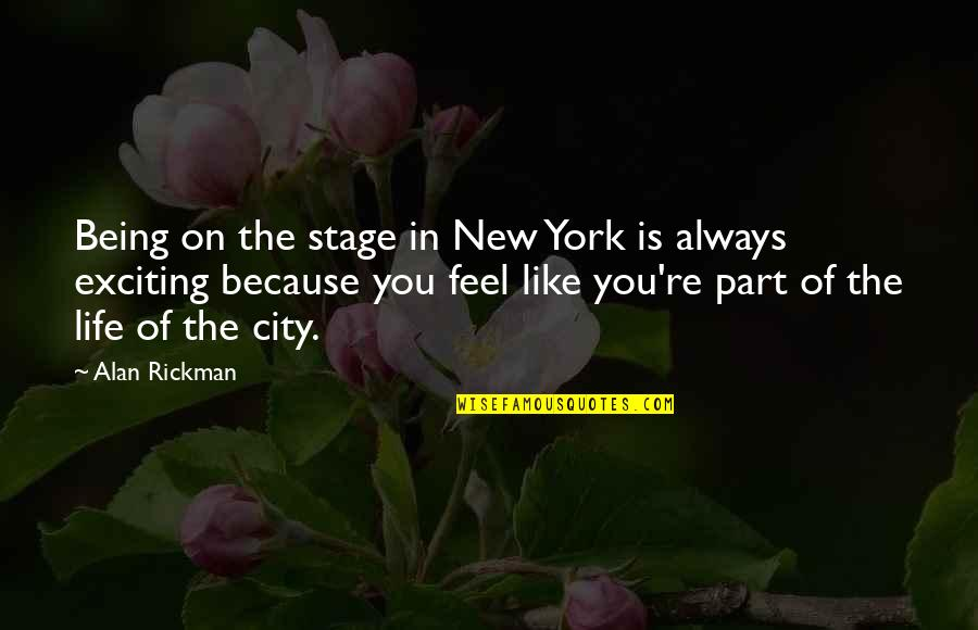 Life Stage Quotes By Alan Rickman: Being on the stage in New York is
