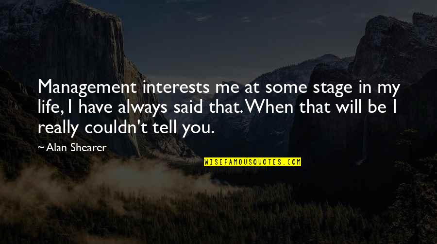Life Stage Quotes By Alan Shearer: Management interests me at some stage in my