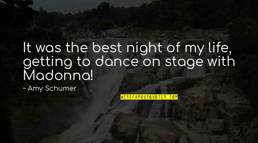 Life Stage Quotes By Amy Schumer: It was the best night of my life,