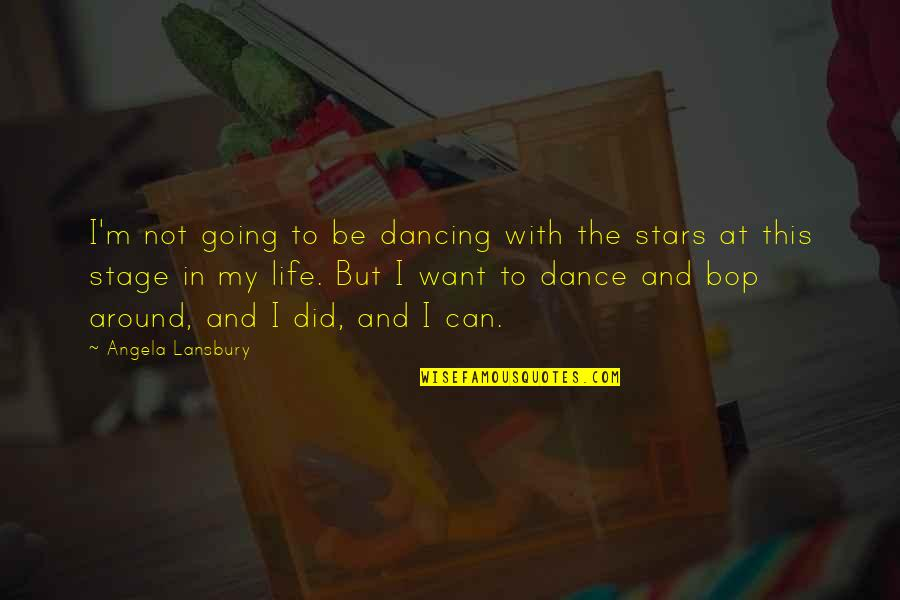 Life Stage Quotes By Angela Lansbury: I'm not going to be dancing with the
