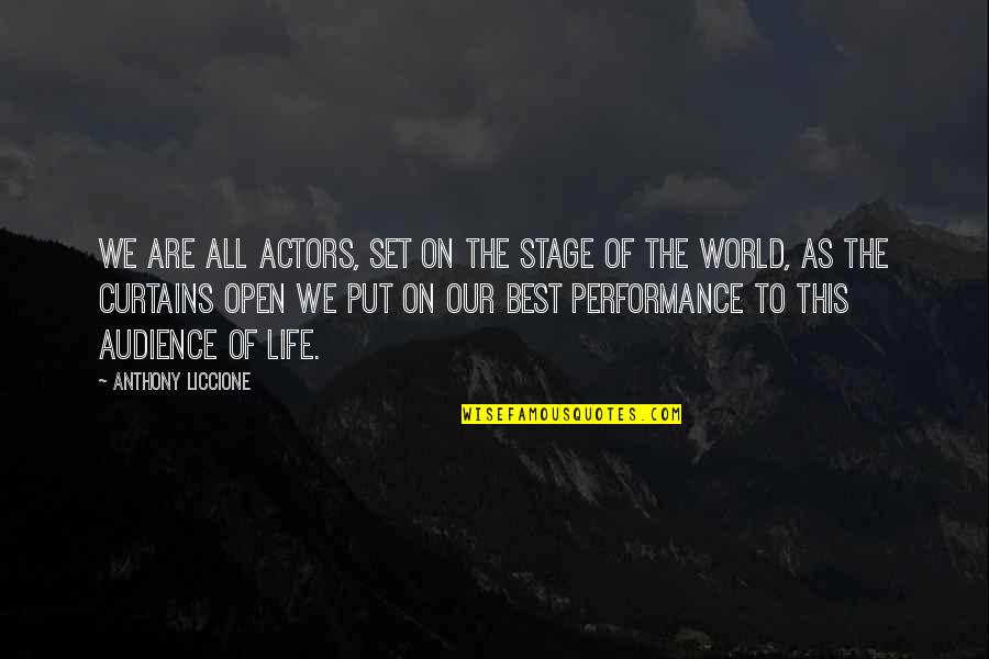 Life Stage Quotes By Anthony Liccione: We are all actors, set on the stage