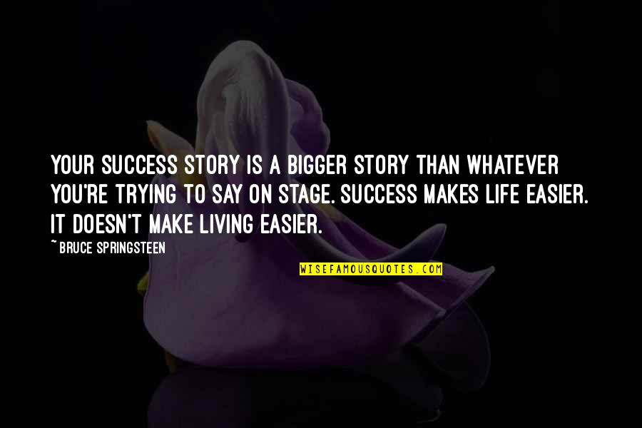 Life Stage Quotes By Bruce Springsteen: Your success story is a bigger story than