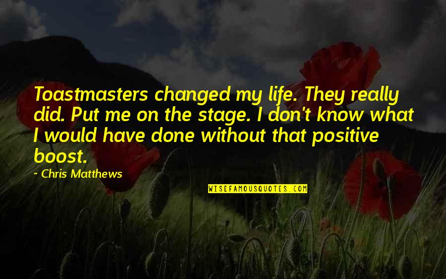 Life Stage Quotes By Chris Matthews: Toastmasters changed my life. They really did. Put