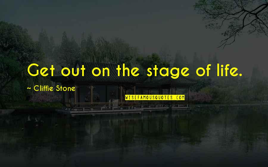 Life Stage Quotes By Cliffie Stone: Get out on the stage of life.