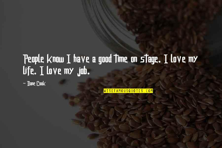 Life Stage Quotes By Dane Cook: People know I have a good time on