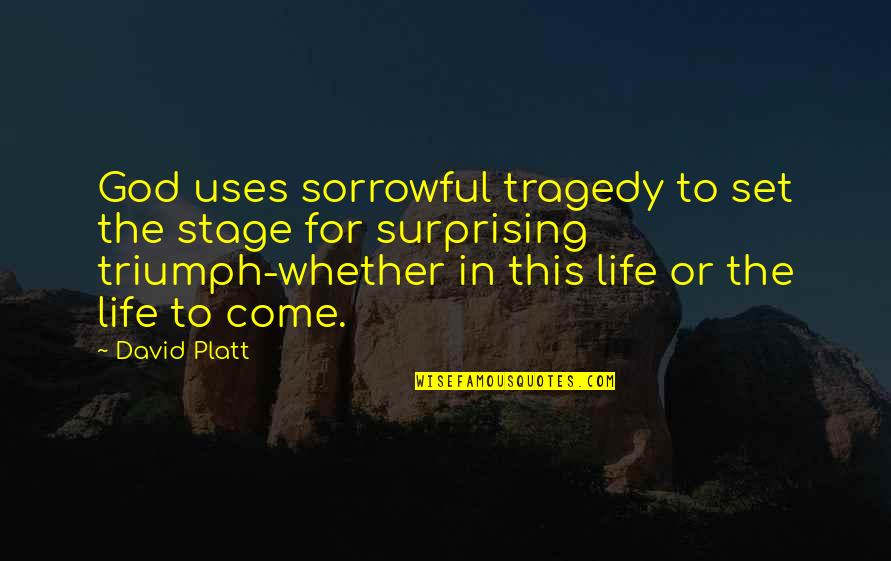 Life Stage Quotes By David Platt: God uses sorrowful tragedy to set the stage