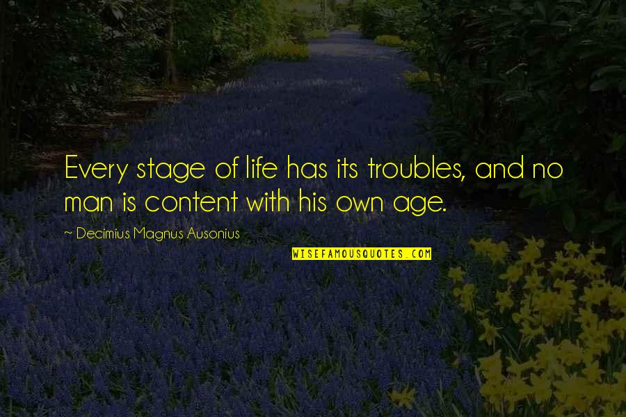 Life Stage Quotes By Decimius Magnus Ausonius: Every stage of life has its troubles, and