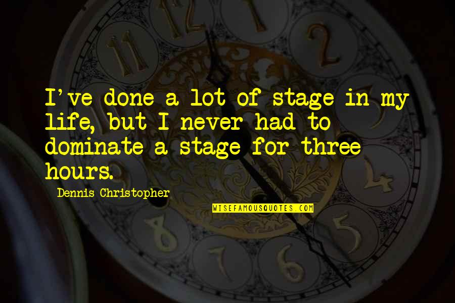 Life Stage Quotes By Dennis Christopher: I've done a lot of stage in my