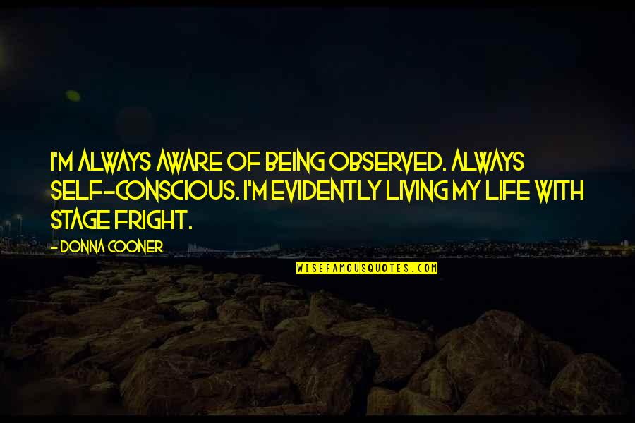 Life Stage Quotes By Donna Cooner: I'm always aware of being observed. Always self-conscious.