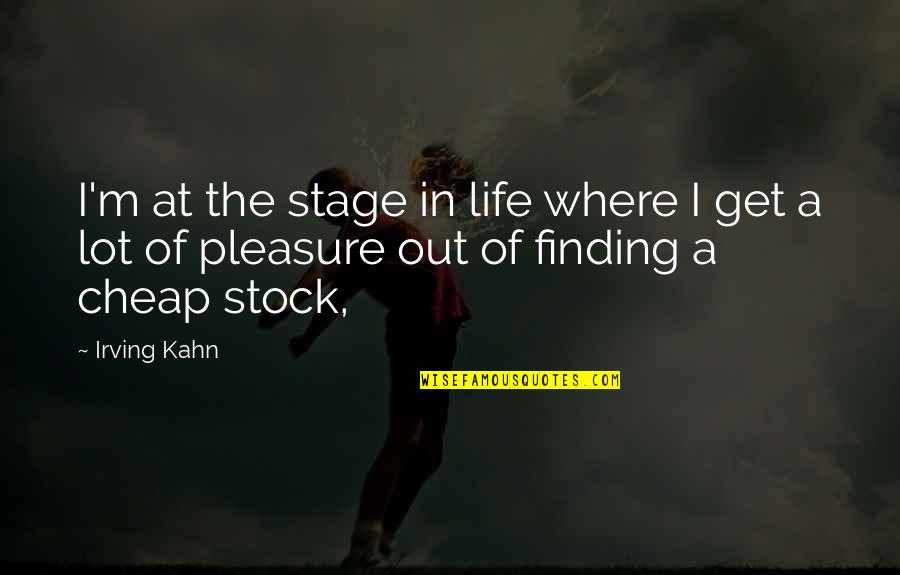 Life Stage Quotes By Irving Kahn: I'm at the stage in life where I
