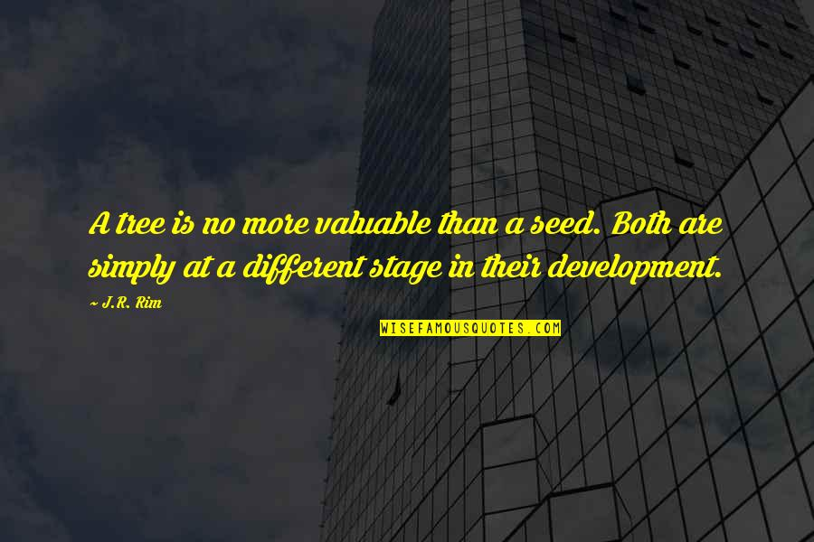 Life Stage Quotes By J.R. Rim: A tree is no more valuable than a