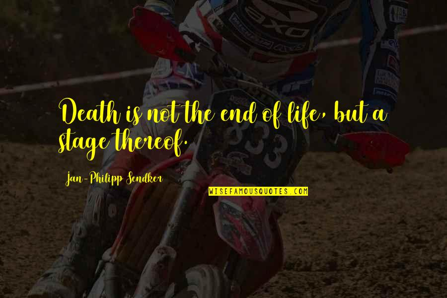 Life Stage Quotes By Jan-Philipp Sendker: Death is not the end of life, but