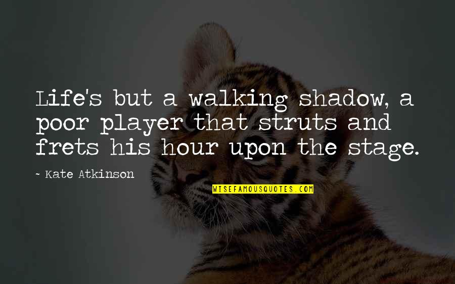 Life Stage Quotes By Kate Atkinson: Life's but a walking shadow, a poor player