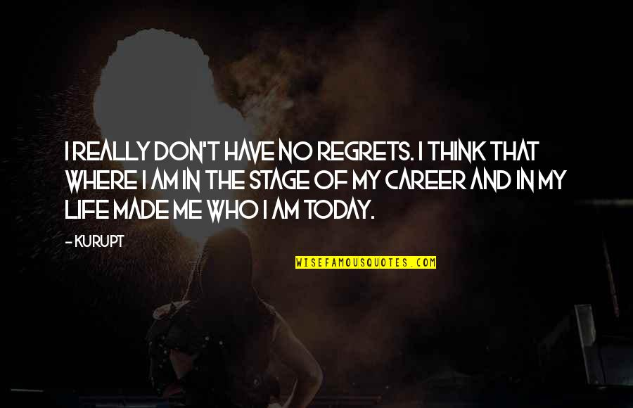 Life Stage Quotes By Kurupt: I really don't have no regrets. I think