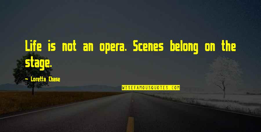 Life Stage Quotes By Loretta Chase: Life is not an opera. Scenes belong on