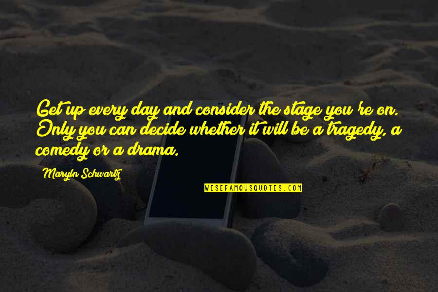 Life Stage Quotes By Maryln Schwartz: Get up every day and consider the stage
