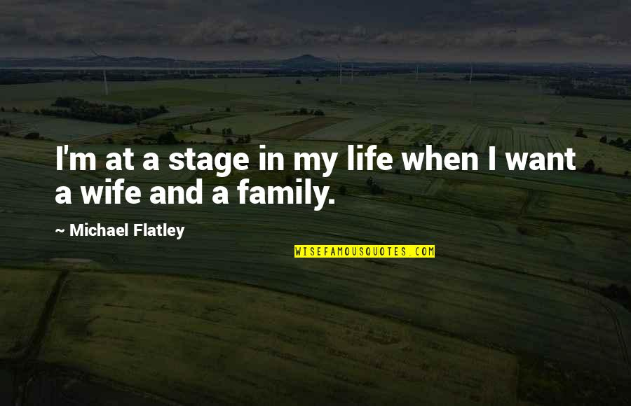 Life Stage Quotes By Michael Flatley: I'm at a stage in my life when