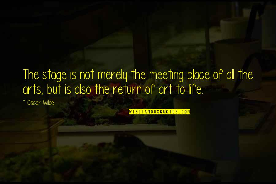Life Stage Quotes By Oscar Wilde: The stage is not merely the meeting place