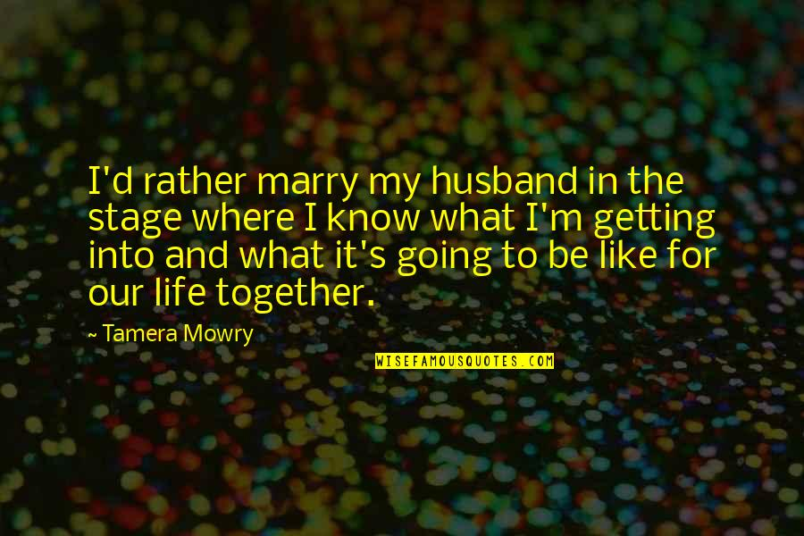Life Stage Quotes By Tamera Mowry: I'd rather marry my husband in the stage