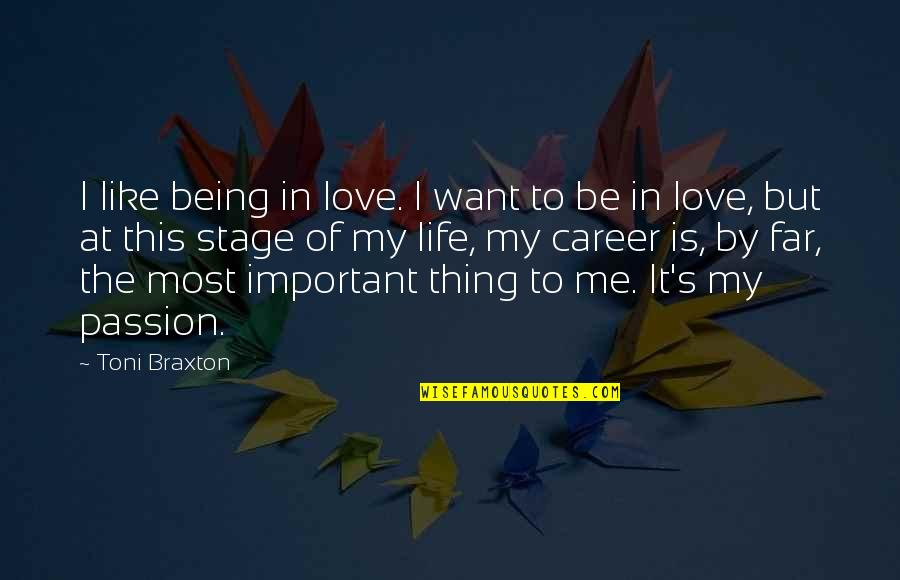 Life Stage Quotes By Toni Braxton: I like being in love. I want to