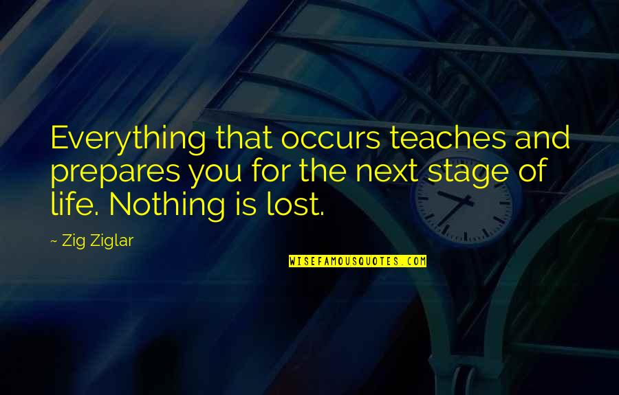 Life Stage Quotes By Zig Ziglar: Everything that occurs teaches and prepares you for
