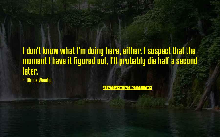 Life Star Wars Quotes By Chuck Wendig: I don't know what I'm doing here, either.