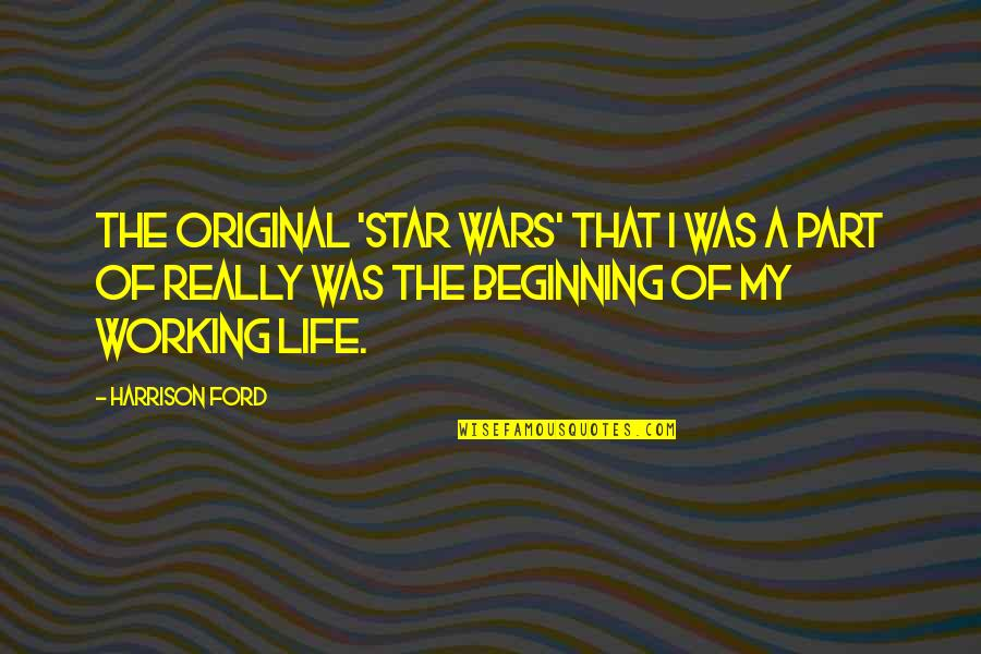 Life Star Wars Quotes By Harrison Ford: The original 'Star Wars' that I was a