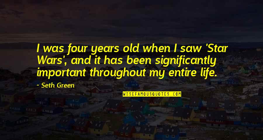Life Star Wars Quotes By Seth Green: I was four years old when I saw