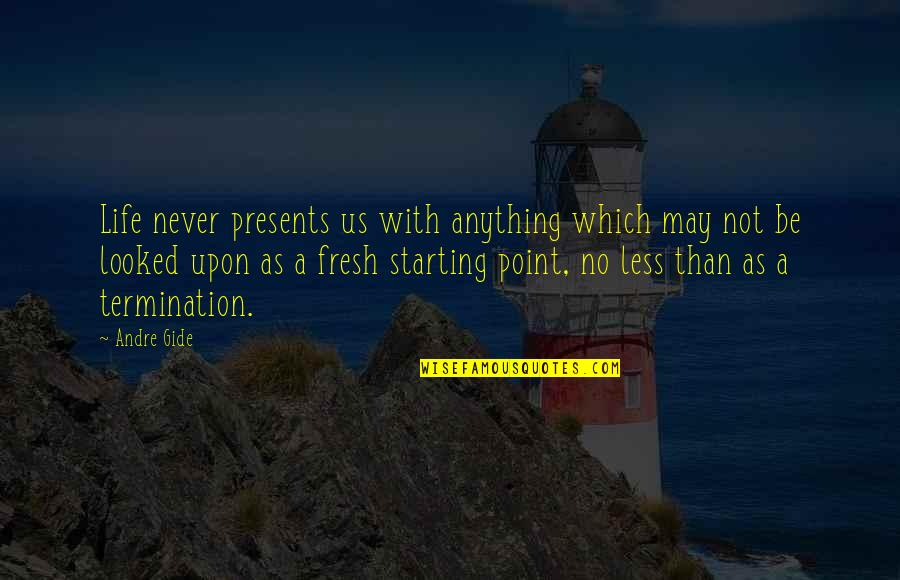 Life Starting Fresh Quotes By Andre Gide: Life never presents us with anything which may