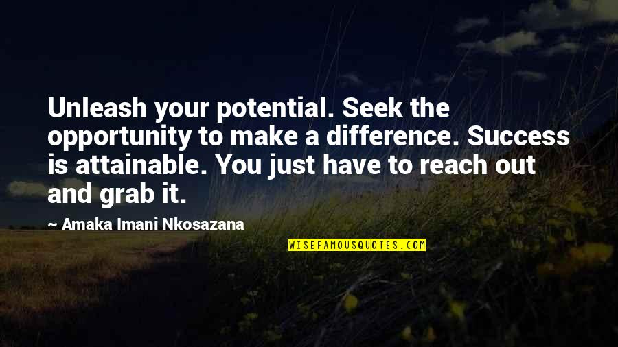 Life Success Quotes By Amaka Imani Nkosazana: Unleash your potential. Seek the opportunity to make