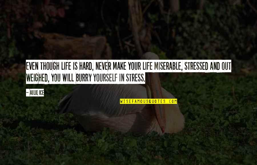 Life Success Quotes By Auliq Ice: Even though life is hard, never make your
