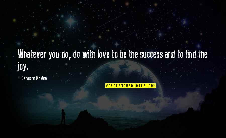 Life Success Quotes By Debasish Mridha: Whatever you do, do with love to be