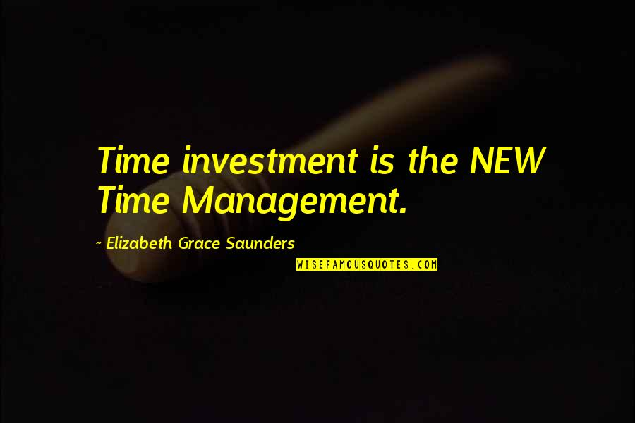 Life Success Quotes By Elizabeth Grace Saunders: Time investment is the NEW Time Management.