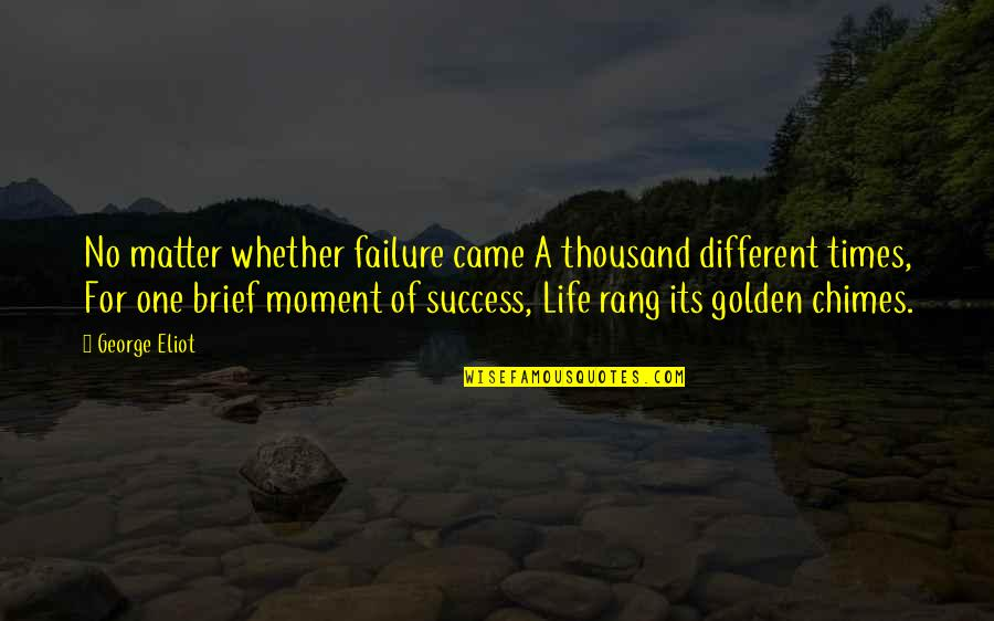 Life Success Quotes By George Eliot: No matter whether failure came A thousand different