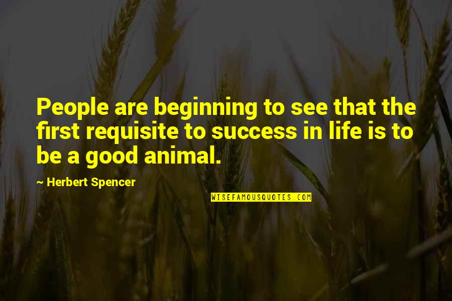 Life Success Quotes By Herbert Spencer: People are beginning to see that the first